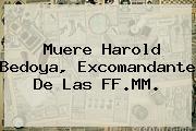 Muere <b>Harold Bedoya</b>, Excomandante De Las FF.MM.