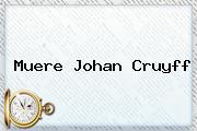 Muere <b>Johan Cruyff</b>