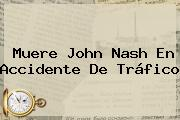 Muere <b>John Nash</b> En Accidente De Tráfico