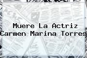 Muere La Actriz <b>Carmen Marina Torres</b>