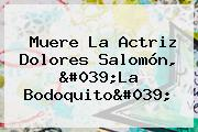 Muere La Actriz Dolores Salomón, &#039;<b>La Bodoquito</b>&#039;