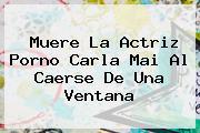 Muere La Actriz Porno <b>Carla Mai</b> Al Caerse De Una Ventana