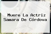Muere La Actriz <b>Samara De Córdova</b>