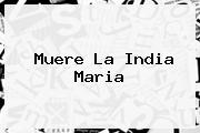 Muere <b>La India Maria</b>