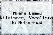 Muere <b>Lemmy Kilmister</b>, Vocalista De Motorhead