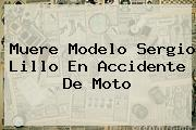 Muere Modelo <b>Sergio Lillo</b> En Accidente De Moto