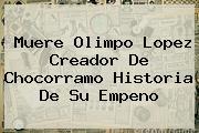 Muere <b>Olimpo Lopez</b> Creador De Chocorramo Historia De Su Empeno