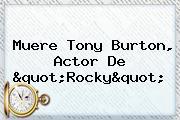Muere <b>Tony Burton</b>, Actor De &quot;Rocky&quot;