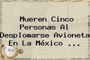 Mueren Cinco Personas Al Desplomarse Avioneta En La México <b>...</b>