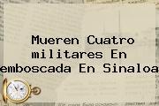 Mueren Cuatro <b>militares</b> En <b>emboscada</b> En Sinaloa