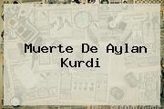 Muerte De <b>Aylan Kurdi</b>
