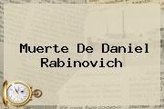 Muerte De <b>Daniel Rabinovich</b>