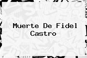 Muerte De <b>Fidel Castro</b>