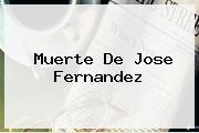 Muerte De <b>Jose Fernandez</b>