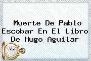 Muerte De <b>Pablo Escobar</b> En El Libro De Hugo Aguilar