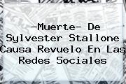 ?Muerte? De <b>Sylvester Stallone</b> Causa Revuelo En Las Redes Sociales