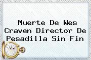Muerte De <b>Wes Craven</b> Director De Pesadilla Sin Fin