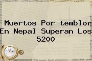 Muertos Por <b>temblor</b> En Nepal Superan Los 5200