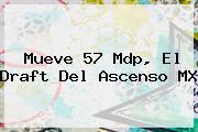 Mueve 57 Mdp, El <b>Draft</b> Del Ascenso <b>MX</b>