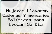 <b>Mujeres</b> Llevaron Cadenas Y <b>mensajes</b> Políticos <b>para</b> Evocar Su Día