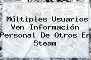 Múltiples Usuarios Ven Información Personal De Otros En <b>Steam</b>