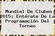 <b>Mundial De Clubes 2015</b>: Entérate De La Programación Del Torneo