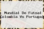 <b>Mundial De Futsal</b> Colombia Vs Portugal
