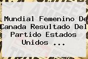<b>Mundial Femenino</b> De Canada Resultado Del Partido Estados Unidos <b>...</b>