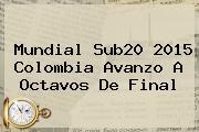 <b>Mundial Sub20</b> 2015 Colombia Avanzo A Octavos De Final