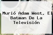 Murió <b>Adam West</b>, El Batman De La Televisión