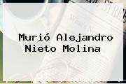 Murió <b>Alejandro Nieto Molina</b>
