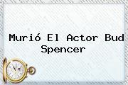 Murió El Actor <b>Bud Spencer</b>