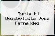 Murio El Beisbolista <b>Jose Fernandez</b>