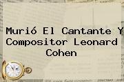 Murió El Cantante Y Compositor <b>Leonard Cohen</b>