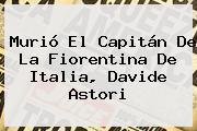 Murió El Capitán De La Fiorentina De Italia, <b>Davide Astori</b>