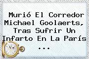 Murió El Corredor <b>Michael Goolaerts</b>, Tras Sufrir Un Infarto En La París ...