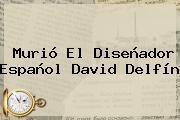 Murió El Diseñador Español <b>David Delfín</b>