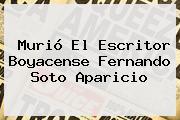 Murió El Escritor Boyacense <b>Fernando Soto Aparicio</b>