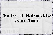 Murio El Matematico <b>John Nash</b>