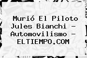 Murió El Piloto <b>Jules Bianchi</b> - Automovilismo - ELTIEMPO.COM