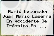 Murió Exsenador <b>Juan Mario Laserna</b> En Accidente De Tránsito En ...