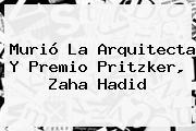 Murió La Arquitecta Y Premio Pritzker, <b>Zaha Hadid</b>