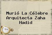 Murió La Célebre Arquitecta <b>Zaha Hadid</b>