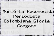 Murió La Reconocida Periodista Colombiana <b>Gloria Congote</b>