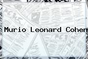 Murio <b>Leonard Cohen</b>