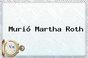 Murió <b>Martha Roth</b>
