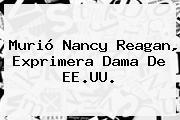 Murió <b>Nancy Reagan</b>, Exprimera Dama De EE.UU.