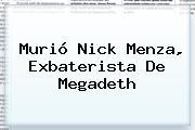 Murió <b>Nick Menza</b>, Exbaterista De Megadeth