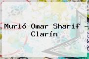 Murió <b>Omar Sharif</b> - Clarín