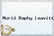 Murió <b>Raphy Leavitt</b>